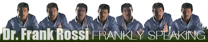 Dr. Frank Rossi: Frankly Speaking