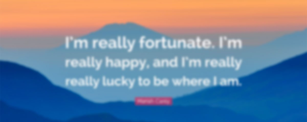 Lucky or fortunate?  It's a matter of intention...